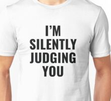 I'm Silently Judging You Unisex T-Shirt