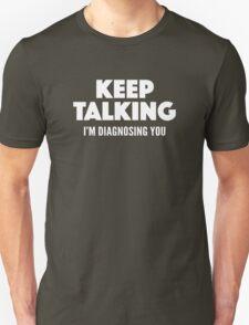 Keep Talking I'm Diagnosing You T-Shirt
