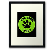 WHO SAVED WHO? Framed Print