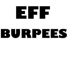 EFF BURPEES - Black Letters by ZSBakerStreet