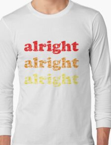 Alright Alright Alright - Matthew McConaughey : White Long Sleeve T-Shirt