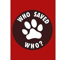 WHO SAVED WHO? - White Photographic Print