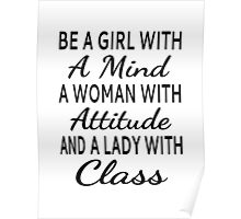 Be A Girl With A Mind, A Woman With Attitude, A Lady With Class Poster