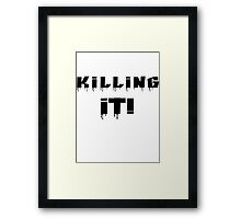 Killing It! Black Writing Framed Print