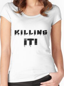 Killing It! Black Writing Women's Fitted Scoop T-Shirt