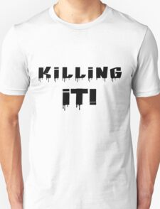 Killing It! Black Writing Unisex T-Shirt