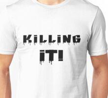 Killing It! Black Writing Unisex T-Shirt