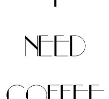 I Need Coffee - Black Writing by ZSBakerStreet