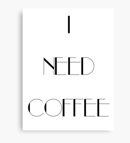 I Need Coffee - Black Writing Canvas Print