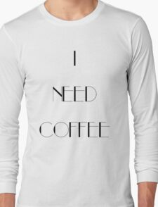 I Need Coffee - Black Writing Long Sleeve T-Shirt