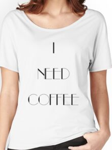 I Need Coffee - Black Writing Women's Relaxed Fit T-Shirt