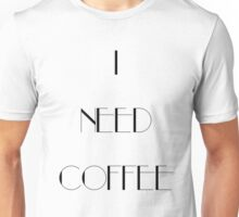 I Need Coffee - Black Writing Unisex T-Shirt