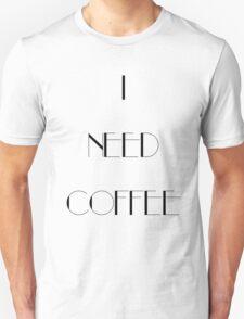 I Need Coffee - Black Writing T-Shirt