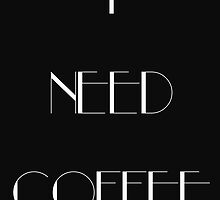 I Need Coffee - White Writing by ZSBakerStreet