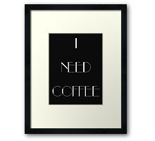 I Need Coffee - White Writing Framed Print