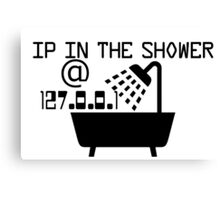 IP in the shower at home Canvas Print