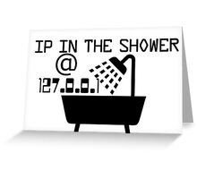 IP in the shower at home Greeting Card