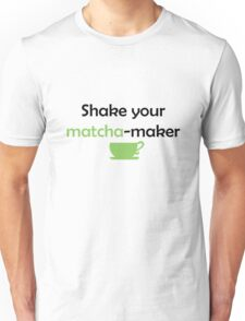 Shake your MATCHA-maker Unisex T-Shirt