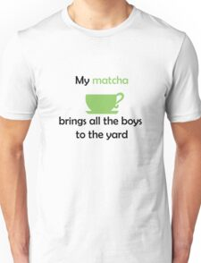 My MATCHA brings all the boys to the yard Unisex T-Shirt