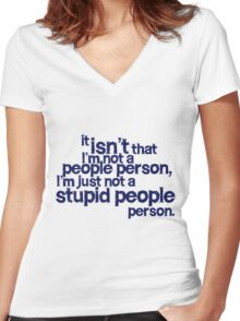 it isn't that i'm not a people person, I'm just not a stupid people person Women's Fitted V-Neck T-Shirt