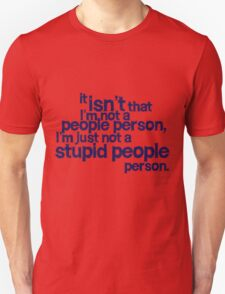 it isn't that i'm not a people person, I'm just not a stupid people person Unisex T-Shirt
