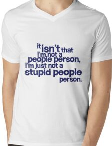 it isn't that i'm not a people person, I'm just not a stupid people person Mens V-Neck T-Shirt