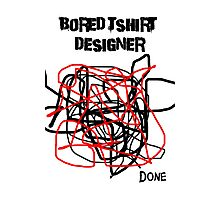 Bored Tshirt Designer Photographic Print