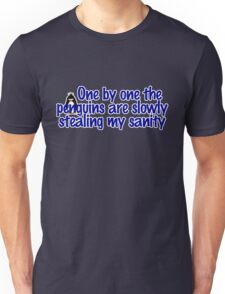 One by one the penguins are slowly stealing my sanity Unisex T-Shirt