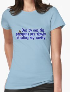One by one the penguins are slowly stealing my sanity Womens Fitted T-Shirt