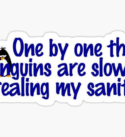 One by one the penguins are slowly stealing my sanity Sticker