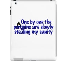 One by one the penguins are slowly stealing my sanity iPad Case/Skin