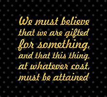 """We must believe that we are gifted for something, and that this thing, at whatever cost, must be attained"" Marie Curie by Wordpower"