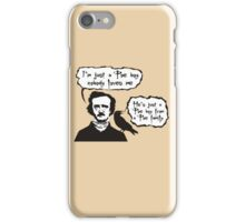 I'm just a Poe boy nobody loves me iPhone Case/Skin