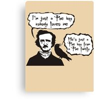 I'm just a Poe boy nobody loves me Canvas Print