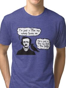 I'm just a Poe boy nobody loves me Tri-blend T-Shirt