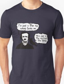I'm just a Poe boy nobody loves me T-Shirt