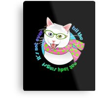 It's Not Over Till the Cat Lady Sings! Metal Print