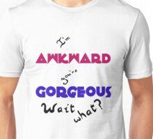 I'm Awkward You're Gorgeous Unisex T-Shirt
