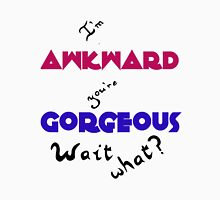 I'm Awkward You're Gorgeous Unisex T-Shirt