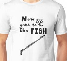 New Guy Gets To Fix The Fish Unisex T-Shirt