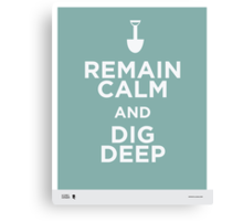 Remain Calm and Dig Deep Canvas Print