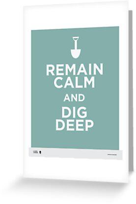 Remain Calm and Dig Deep by Joe Gonzalez