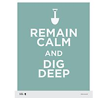 Remain Calm and Dig Deep Photographic Print