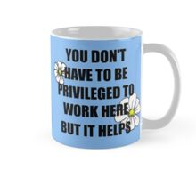 You Don't Have To Be Privileged To Work Here But It Helps Mug