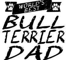 World's Best Bull Terrier Dad by GiftIdea