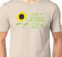 Crazy Gardening guy Unisex T-Shirt