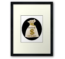 SHE GOT THE GOLD MINE - I GOT THE SHAFT -PILLOW-TOTEBAG-TEE SHIRT-JOURNAL-MUGS ECT..ECT.. Framed Print