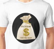 SHE GOT THE GOLD MINE - I GOT THE SHAFT -PILLOW-TOTEBAG-TEE SHIRT-JOURNAL-MUGS ECT..ECT.. Unisex T-Shirt