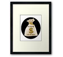 HE GOT THE GOLD MINE - I GOT THE SHAFT - PILLOW-TOTEBAG-TEESHIRT-JOURNAL- SCARF ECT.. Framed Print