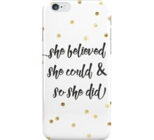 She believed she could & so she did iPhone Case/Skin